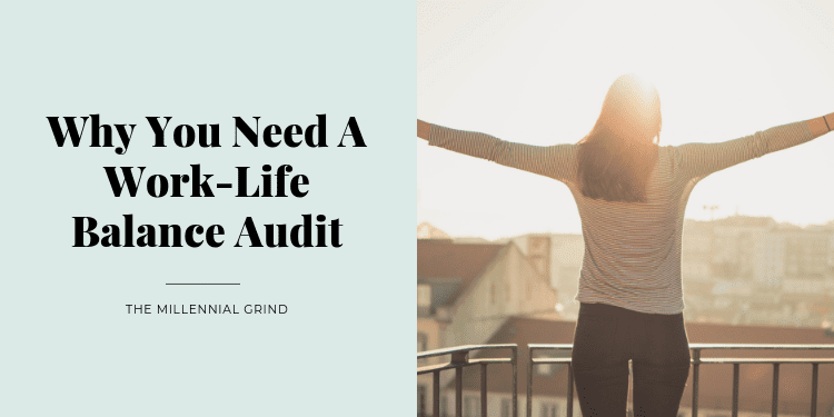 Why You Need A Work-Life Balance Audit