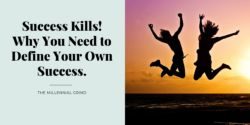 Success Kills! Why You Need to Define Your Own Success.