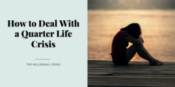 How to Deal With a Quarter Life Crisis