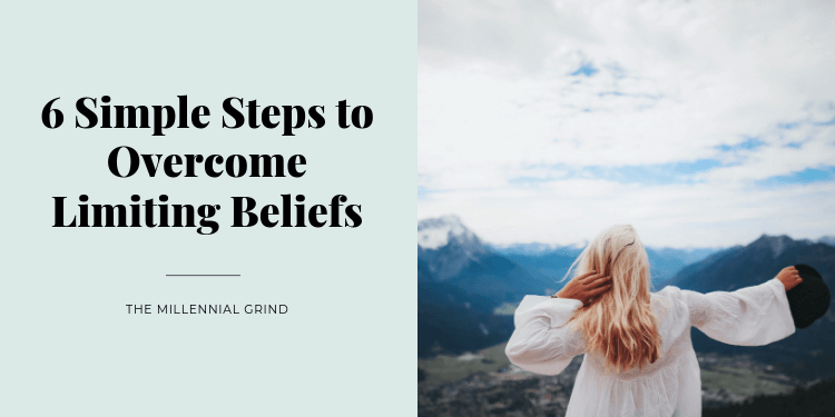 6 Simple Steps to Overcome Limiting Beliefs