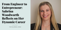 From Engineer to Entrepreneur: Sabrina Woodworth Reflects on Her Dynamic Career