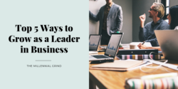 Top 5 Ways to Grow as a Leader in Business