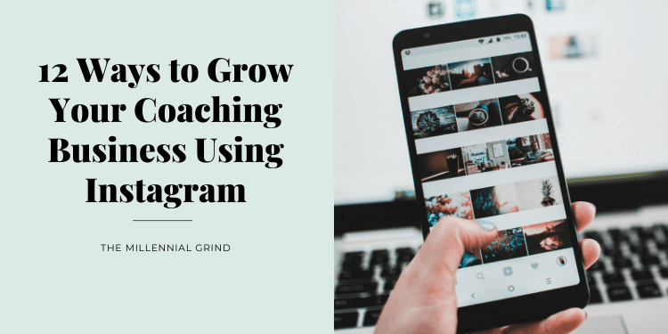 12 Ways to Grow Your Coaching Business Using Instagram