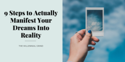 9 Steps to Actually Manifest Your Dreams Into Reality
