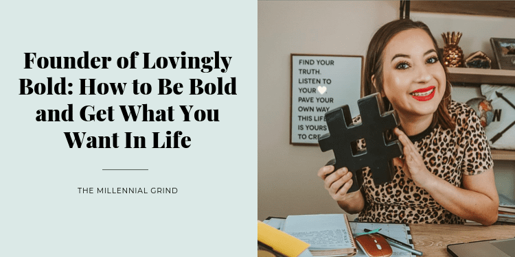 Founder of Lovingly Bold How to Be Bold and Get What You Want In Life