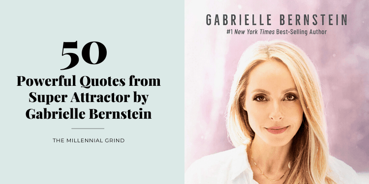 50 Powerful Quotes from Super Attractor by Gabrielle Bernstein The Millennial Grind