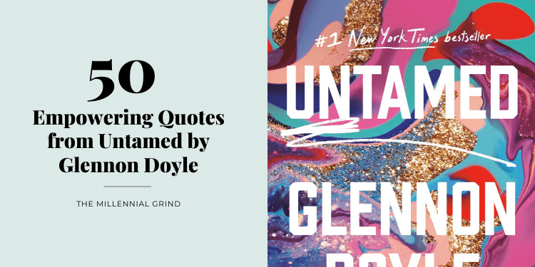 50 Empowering Quotes from Untamed by Glennon Doyle by The Millennial Grind