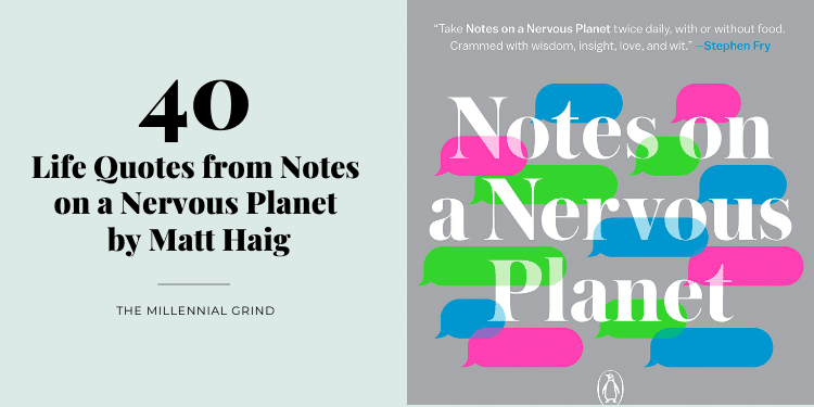 40 Life Quotes from Notes on a Nervous Planet by Matt Haig The Millennial Grind