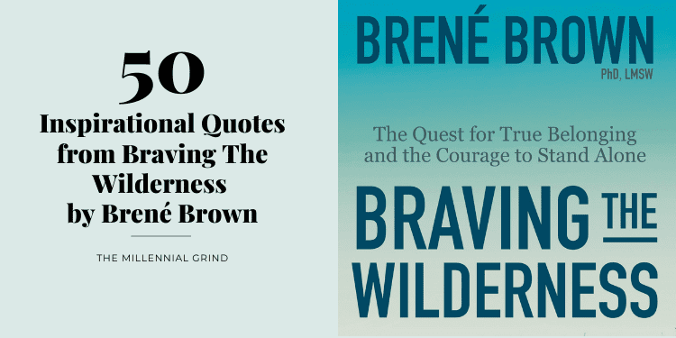 50 Inspirational Quotes from Braving The Wilderness by Brené Brown The Millennial Grind (2)