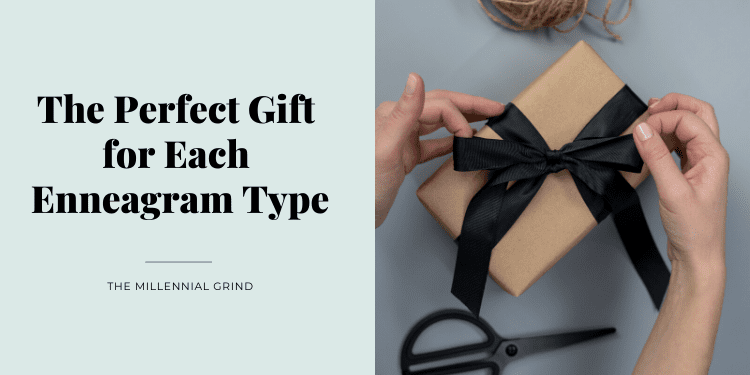 The Perfect Gift for Each Enneagram Type The Millennial Grind