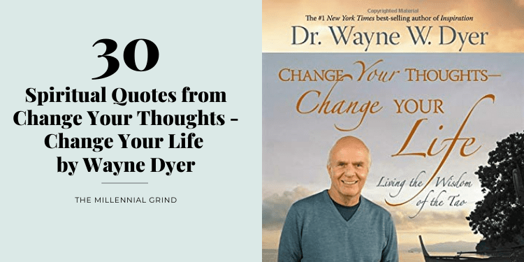 30 Spiritual Quotes from Change Your Thoughts - Change Your Life by Wayne Dyer