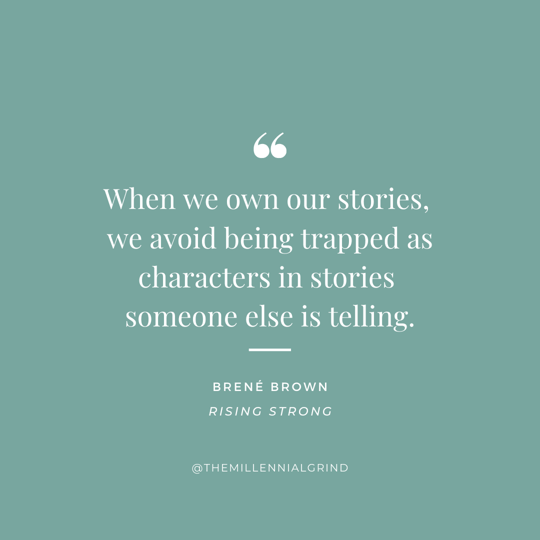 When we own our stories, we avoid being trapped as characters in stories someone else is telling.