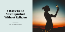 5 Ways To Be More Spiritual Without Religion