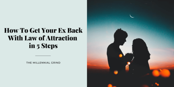 How To Get Your Ex Back With Law of Attraction in 5 Steps