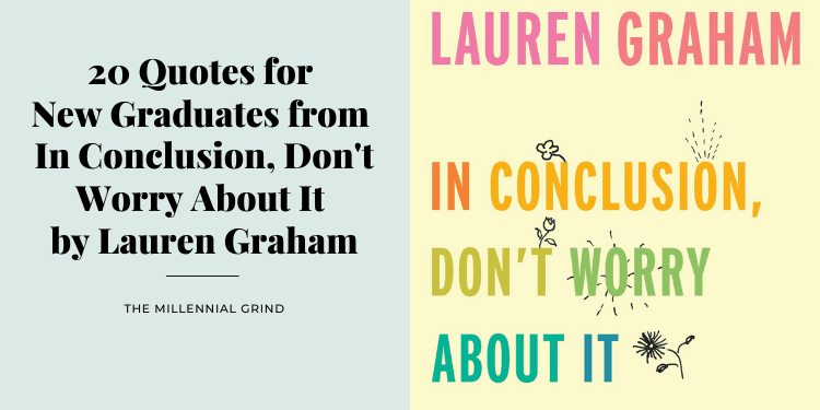 20 Quotes for New Graduates from In Conclusion, Don't Worry About It by Lauren Graham
