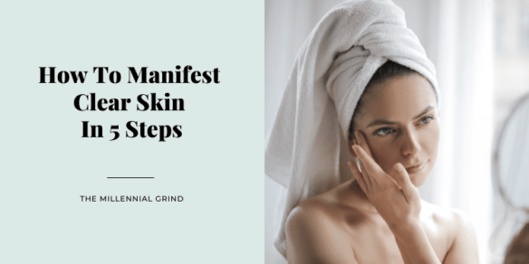 How To Manifest Clear Skin In 5 Steps