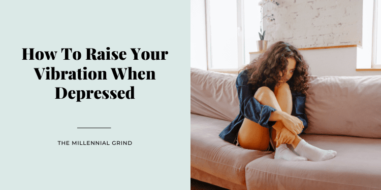 How To Raise Your Vibration When Depressed
