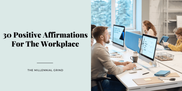 30 Positive Affirmations For The Workplace