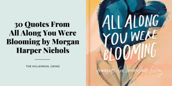 30 Quotes From All Along You Were Blooming by Morgan Harper Nichols
