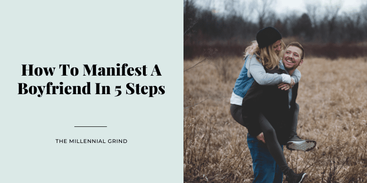 How To Manifest A Boyfriend In 5 Steps
