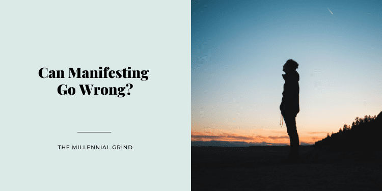 Can Manifesting Go Wrong