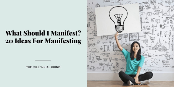 What Should I Manifest? 20 Ideas For Manifesting