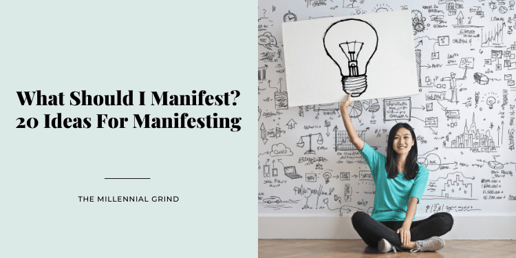 What Should I Manifest 20 Ideas For Manifesting