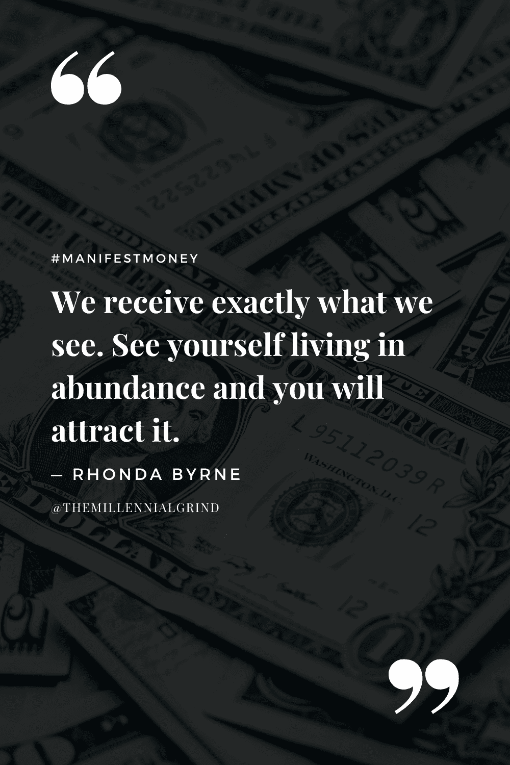 """""""We receive exactly what we see. See yourself living in abundance and you will attract it."""" – Rhonda Byrne"""