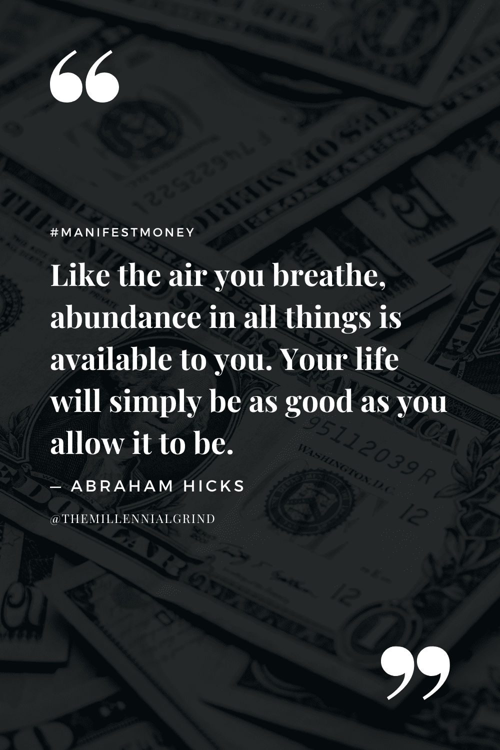 """""""Like the air you breathe, abundance in all things is available to you. Your life will simply be as good as you allow it to be."""" – Abraham Hicks"""