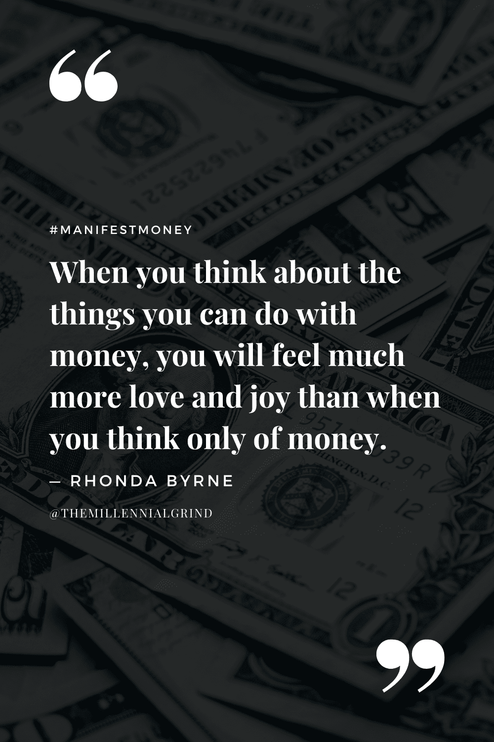 """""""When you think about the things you can do with money, you will feel much more love and joy than when you think only of money."""" – Rhonda Byrne"""