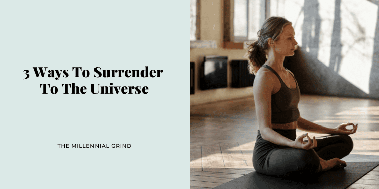 3 Ways To Surrender To The Universe