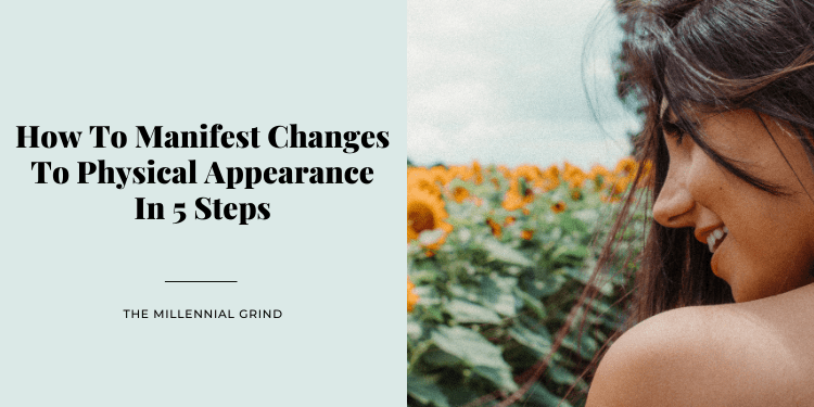 How To Manifest Changes To Physical Appearance In 5 Steps