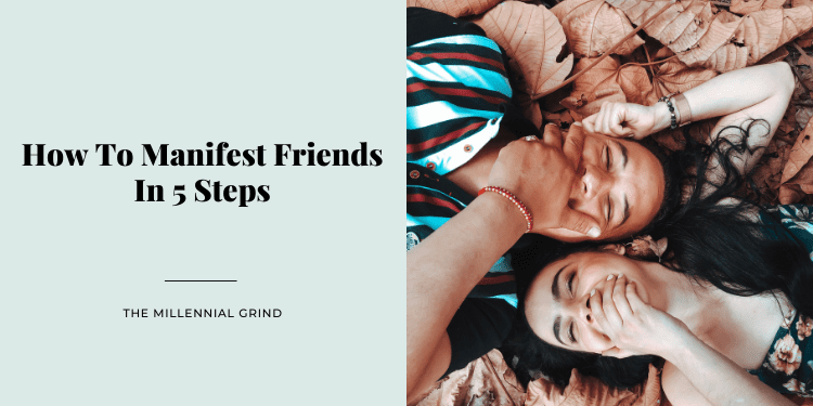 How To Manifest Friends In 5 Steps