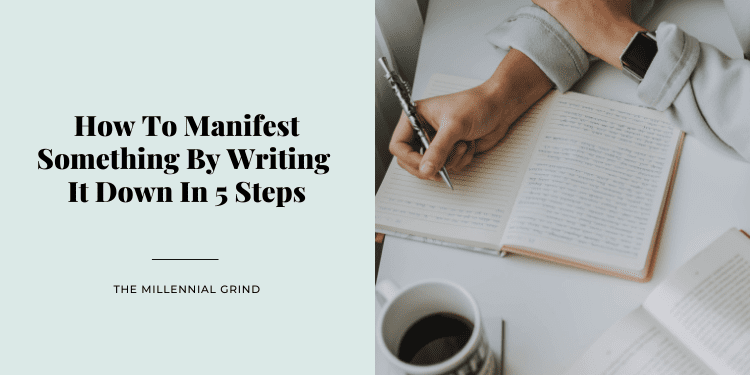 How To Manifest Something By Writing It Down In 5 Steps