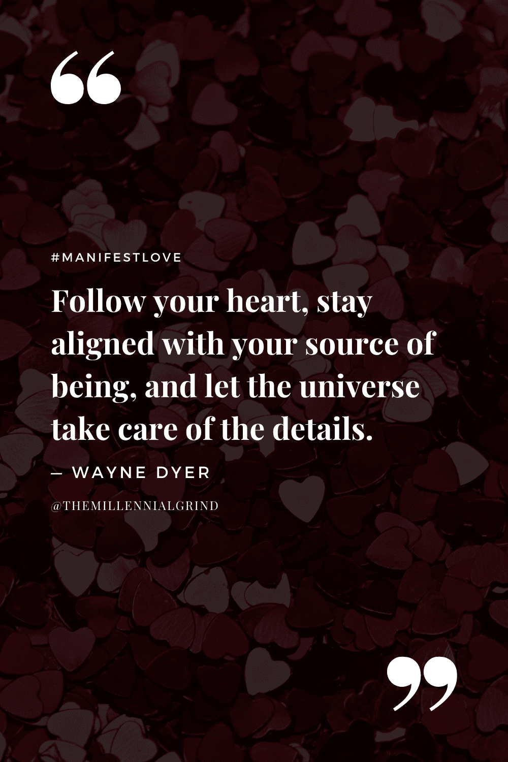 """""""Follow your heart, stay aligned with your source of being, and let the universe take care of the details."""" – Wayne Dyer"""