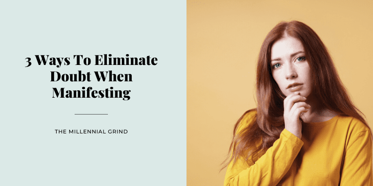 3 Ways To Eliminate Doubt When Manifesting