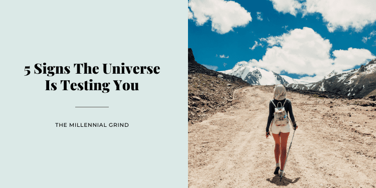 5 Signs The Universe Is Testing You