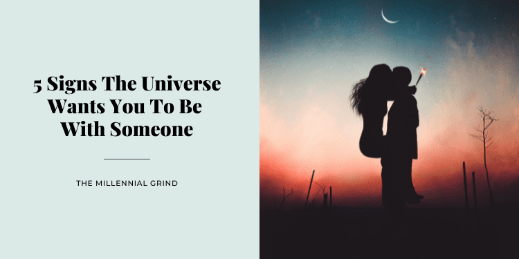 5 Signs The Universe Wants You To Be With Someone