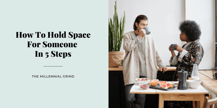 How To Hold Space For Someone In 5 Steps