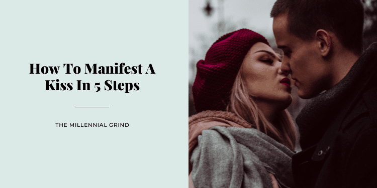 How To Manifest A Kiss In 5 Steps