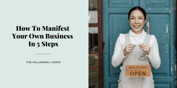 How To Manifest Your Own Business In 5 Steps