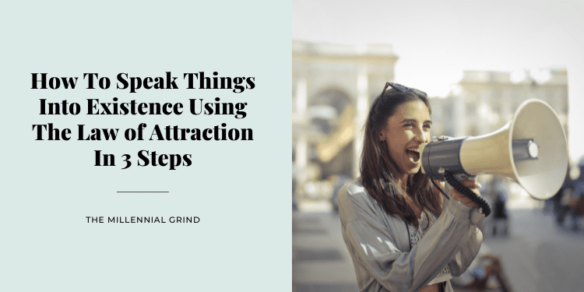 How To Speak Things Into Existence Using The Law of Attraction In 3 Steps