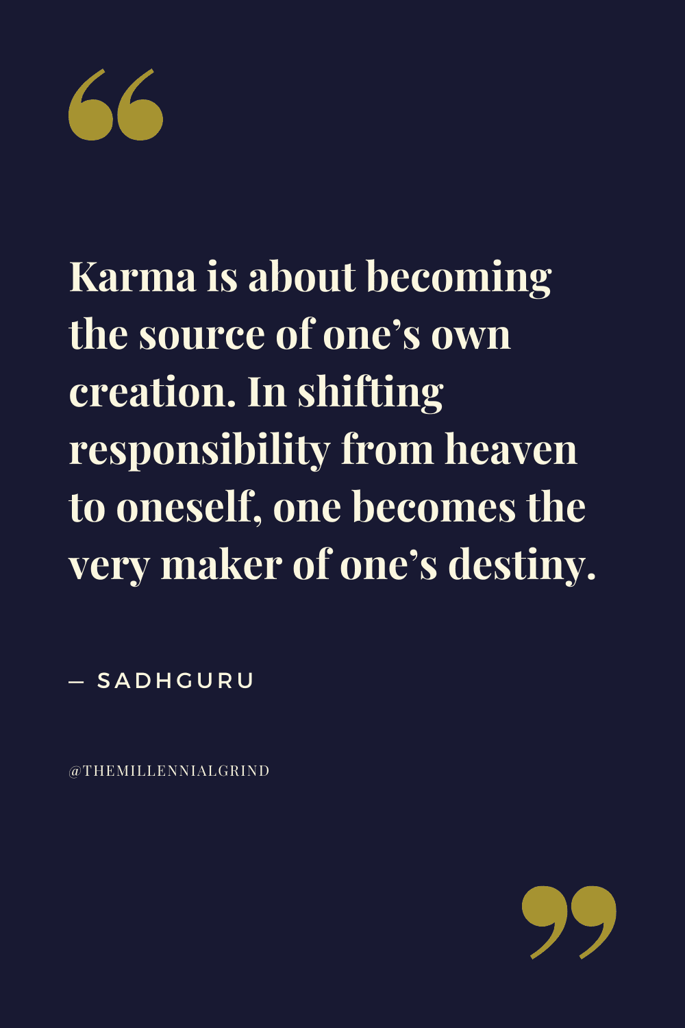 Karma is about becoming the source of one's own creation. In shifting responsibility from heaven to oneself, one becomes the very maker of one's destiny.
