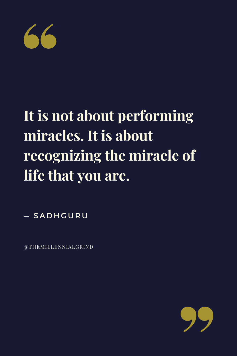 It is not about performing miracles. It is about recognizing the miracle of life that you are.