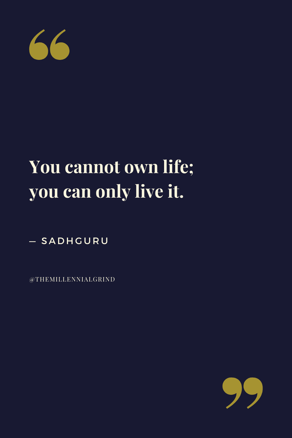 You cannot own life; you can only live it.