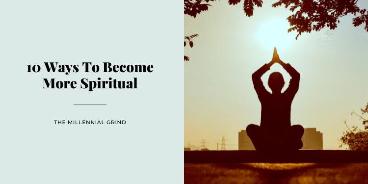 10 Ways To Become More Spiritual