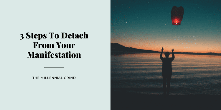 3 Steps To Detach From Your Manifestation
