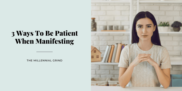 3 Ways To Be Patient When Manifesting