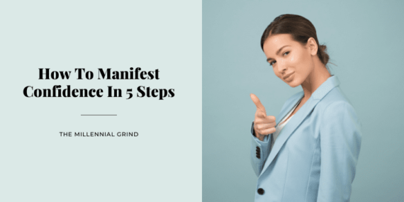How To Manifest Confidence In 5 Steps
