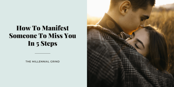 How To Manifest Someone To Miss You In 5 Steps